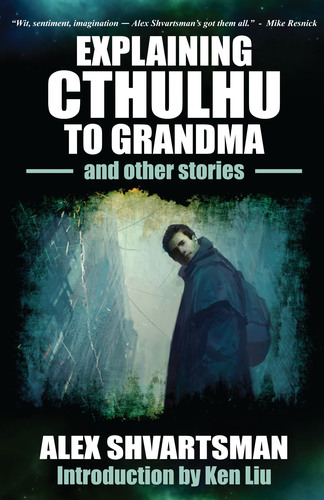 Explaining Cthulhu to Grandma and Other Stories by Alex Shvartsman